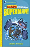 Bubble Trouble! (The Amazing Adventures of Superman!)