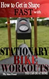 How To Get In Shape Fast With Stationary Bike Workouts You Can Do At Home