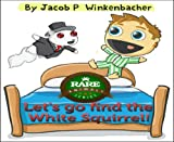 Let's Go Find The White Squirrel! (Squirrels - Rare Animale Series Book 2)