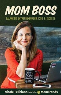 Mom Boss: Balancing Entrepreneurship, Kids & Success by [Feliciano, Nicole]