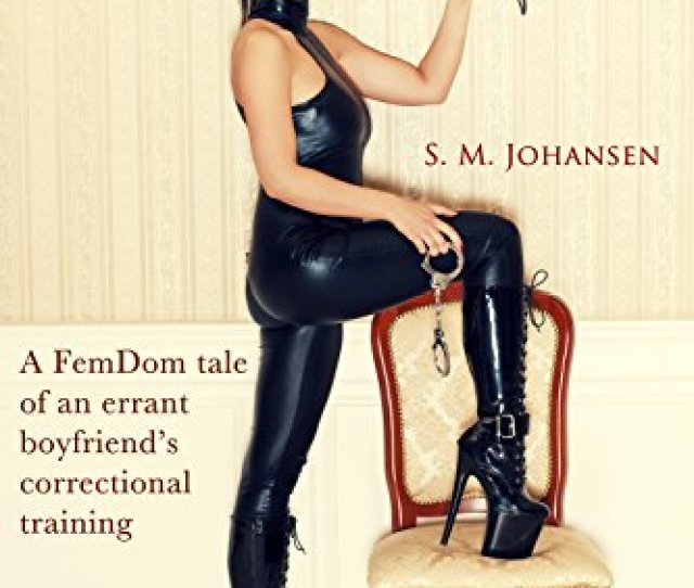 The Institute Part 2 A Femdom Tale Of An Errant Boyfriends Correctional Training By