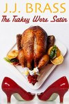The Turkey Wore Satin: A Thanksgiving Tale of Murder, Mystery, and Men in Women's Clothing! (A Mayfair Family Tradition) by [Brass, J.J.]
