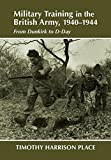 Military Training in the British Army, 1940-1944: From Dunkirk to D-Day (Military History and Policy)