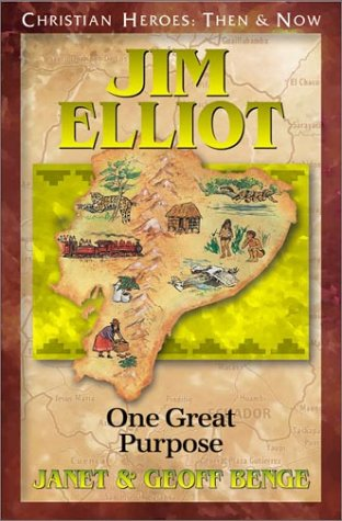 Jim Elliot: One Great Purpose (Christian Heroes: Then & Now)