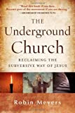 The Underground Church: Reclaiming the Subversive Way of Jesus by Robin Meyers (2012-02-13)