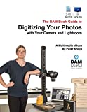 Digitizing Your Photos with Your Camera & Lightroom: The DAM Book Workflow Guide