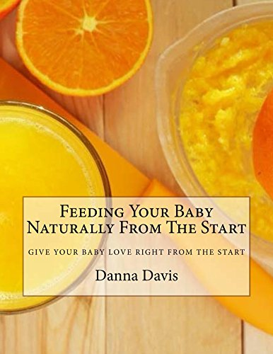 Feeding Your Baby Naturally From The Start: Give Your Baby What They Deserve by [Davis, Danna]