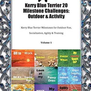 Kerry Blue Terrier 20 Milestone Challenges: Outdoor & Activity Kerry Blue Terrier Milestones for Outdoor Fun, Socialization, Agility & Training Volume 1 3