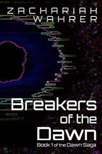 Breakers of the Dawn: Book 1 of the Dawn Saga by Zachariah Wahrer