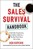 The Sales Survival Handbook: Cold Calls, Commissions, and Caffeine Addiction--The Real Truth About Life in Sales