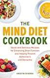 The MIND Diet Cookbook: Quick and Delicious Recipes for Enhancing Brain Function and Helping Prevent Alzheimer's and Dementia