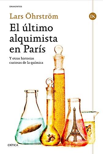 El último alquimista en París : y otras historias curiosas de la química