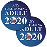 2 Pack! Any Functioning Adult 2020 Funny Bumper Sticker 4' Round Car Truck Vinyl Decal Political Presidential Election Made in USA (Round (2 Pack), 4 in)