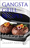 Gangsta Grill Recipes: 10 Banging Recipes You Can Make With The George Foreman Grill or Any Grill.