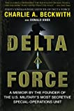 Delta Force: A Memoir by the Founder of the U.S. Military's Most Secretive Special-Operations Unit