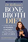 Dr. Kellyann's Bone Broth Diet: Lose Up to 15 Pounds, 4 Inches--and Your Wrinkles!--in Just 21 Days