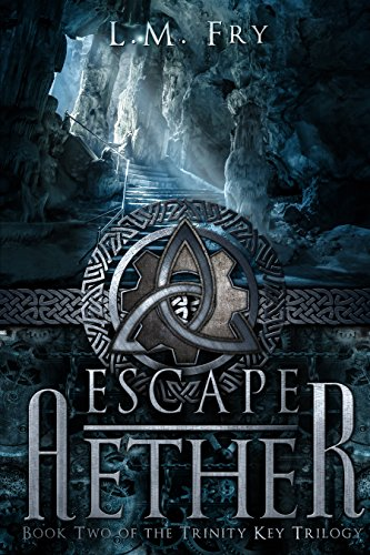 Escape Aether: A Teen Steampunk Novel (The Trinity Key Trilogy of the Aehter Series Book 2) by [Fry, L.M.]