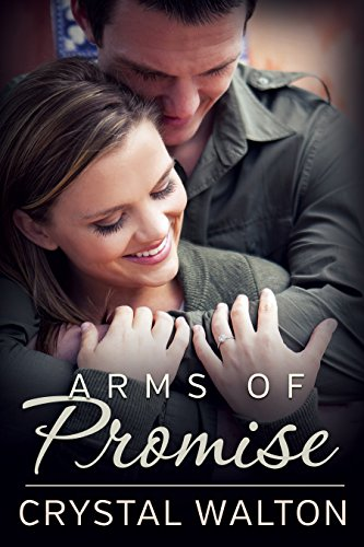 Arms of Promise: An Army Ranger Romance by [Walton, Crystal]