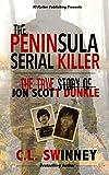 The Peninsula Serial Killer: The True Story of Jon Scott Dunkle (Detectives True Crime Cases Book)