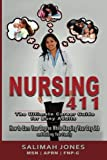 Nursing 411: The Ultimate Career Guide for Busy Adults: How to Earn Your Degree While Keeping Your Day Job and Raising Your Family