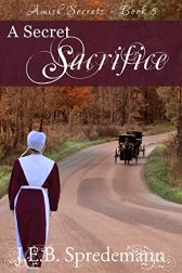 A Secret Sacrifice (Amish Secrets - Book 5) by [Spredemann, J.E.B.]