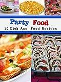 Party Food: 10 Kick Ass Food Recipes