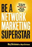 Be a Network Marketing Superstar: The One Book You Need to Make More Money Than You Ever Thought Possible