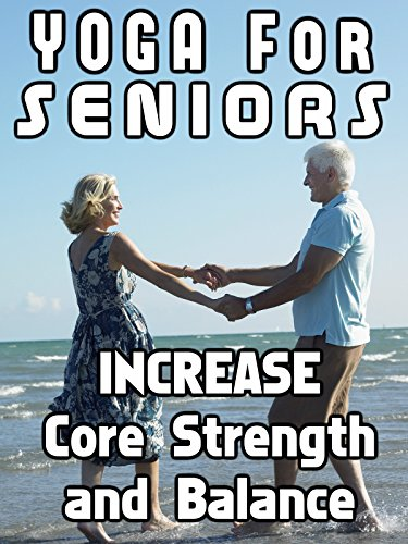 Yoga For Seniors Increase Core Strength and Balance