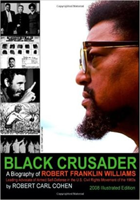 Black Crusader: A Biography Of Robert Franklin Williams: Cohen, Robert Carl: 9781434801876: Amazon.com: Books