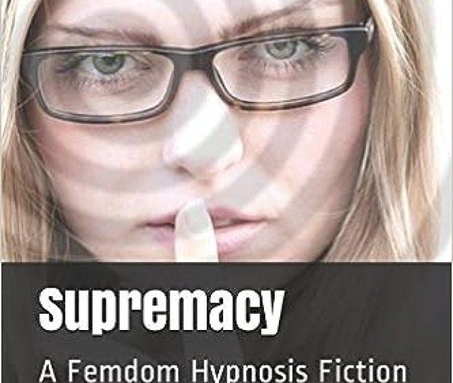 Amazon Com Supremacy A Femdom Hypnosis Fiction  Books