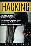 Hacking: This Book Includes - The Ultimate Beginners Guide to Becoming a Top Notch Hacker, TOR Beginners to Expert Guide to Accessing The Dark Net, ... How to Hack Using Python and Linux (Volume 3)