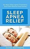 Sleep Apnea Relief: No Mask Sleep Apnea Treatments and CPAP Machine Alternatives