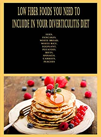 Low Fiber Foods You Need to Include in Your Diverticulitis
