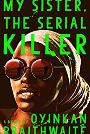 My Sister, the Serial Killer: A Novel by [Braithwaite, Oyinkan]