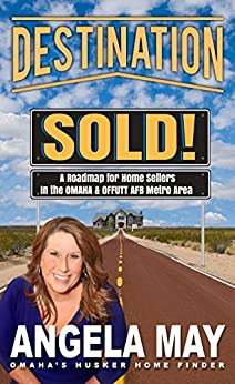 Destination: Sold!: A Roadmap for Home Sellers in the Omaha and Offutt AFB Metro Area by [May, Angela]