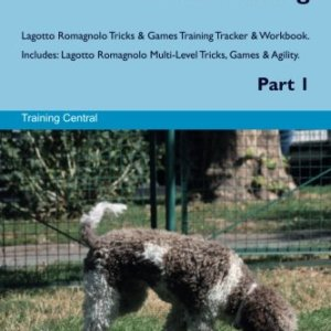 Lagotto Romagnolo Tricks Training Lagotto Romagnolo Tricks & Games Training Tracker & Workbook. Includes: Lagotto Romagnolo Multi-Level Tricks, Games & Agility. Part 1 2