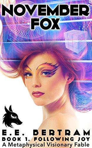 November Fox – Book 1. Following Joy: A Metaphysical Visionary Fable by [Bertram, E.E.]