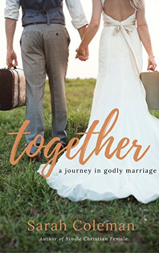 Together: A Journey Of Godly Marriage (Christian Female Book 2) by [Coleman, Sarah]