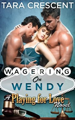 Wagering On Wendy (A MFM Ménage Romance) (Playing For Love Book 4) by [Crescent, Tara]