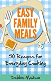 Easy Family Meals: 50 recipes for everyday cooking (Family Menu Planning Series Book 4)