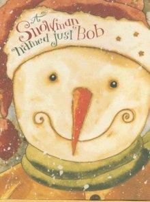 A Snowman Named Just Bob: Moulton, Mark Kimball, Good, Karen Hillard: 9780824917074: Amazon.com: Books
