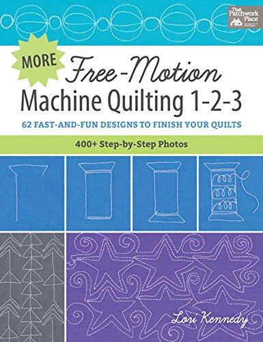 More Free-Motion Machine Quilting 1-2-3: 62 Fast-and-Fun Designs to Finish Your Quilts by [Kennedy, Lori]