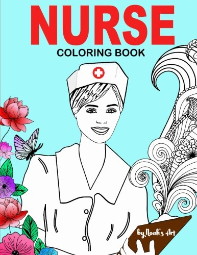Nurse Coloring Book: Snarky, Funny Adult Coloring Gift for Registered Nurses, Nurse Practitioners & Nursing Students - Relaxation, Stress Relief and Mood Lifting (Thank You Gifts)