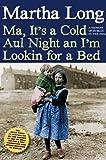 Ma, It's a Cold Aul Night an I'm Lookin for a Bed: A Memoir of Dublin in the 1960s (Memoirs of Dublin)