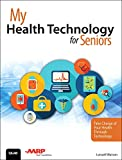 My Health Technology for Seniors: Take Charge of Your Health Through Technology