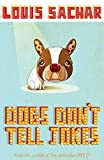 Dogs Don't Tell Jokes by Sachar, Louis New Edition (2007)