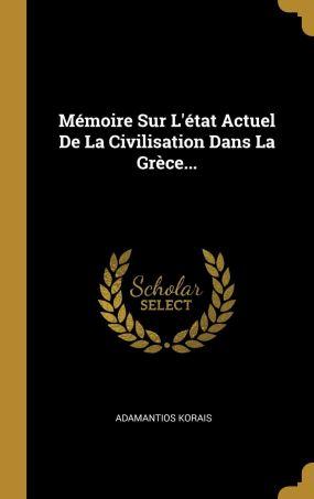 Mémoire Sur L'état Actuel De La Civilisation Dans La Grèce... (French Edition): Korais, Adamantios: 9780341432937: Amazon.com: Books