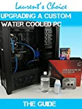 Upgrading a custom water cooled PC: The guide