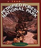 Petrified Forest National Park (A True Book: National Parks: Previous Editions)