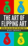 Reselling:The Art of Flipping Art: Buying and Selling Art for Huge Profits: work from home,Make Money,Reselling, Business, Start Up (Making Money From Home For The Reselling Entrepreneur)